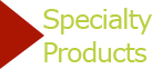 Specialty Products